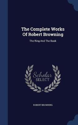 The Complete Works of Robert Browning by Robert Browning