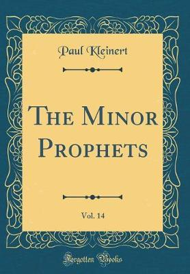 The Minor Prophets, Vol. 14 (Classic Reprint) by Paul Kleinert image