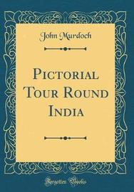 Pictorial Tour Round India (Classic Reprint) by John Murdoch