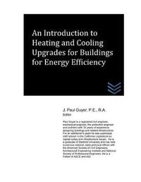 An Introduction to Heating and Cooling Upgrades for Buildings for Energy Efficiency by J Paul Guyer