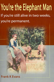 You're the Elephant Man: If You're Still Alive After Two Weeks, You're Permanent by Frank Kinsey Evans image