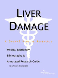 Liver Damage - A Medical Dictionary, Bibliography, and Annotated Research Guide to Internet References by ICON Health Publications image
