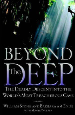 Beyond the Deep: Deadly Descent into the World's Most Treacherous Cave by William Stone image