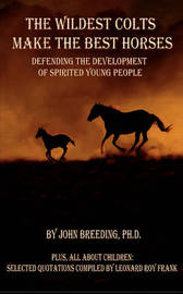The Wildest Colts Make the Best Horses by J, Breeding