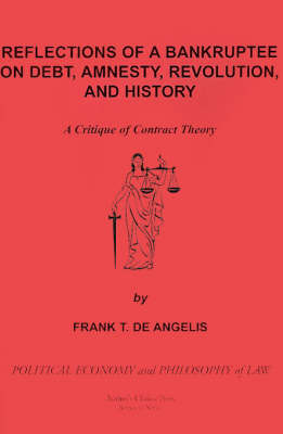 Reflections of a Bankruptee on Debt, Amnesty, Revolution, and History: A Critique of Contract Theory by Frank T. de Angelis image