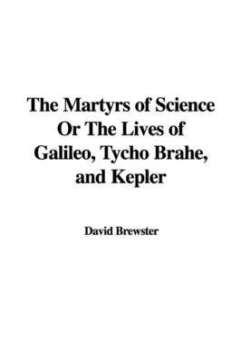 The Martyrs of Science or the Lives of Galileo, Tycho Brahe, and Kepler by David Brewster (Australian National University) image