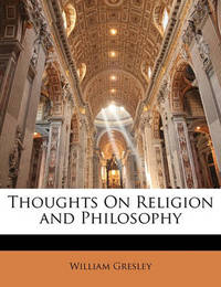 Thoughts on Religion and Philosophy by William Gresley