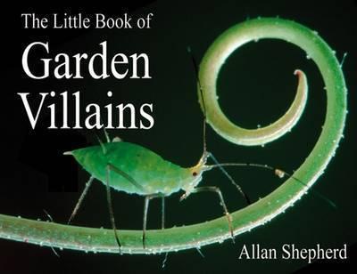 The Little Book of Garden Villains by Allan Shepherd