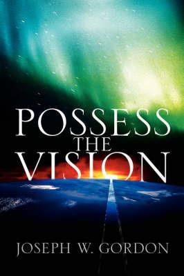 Possess the Vision by Joseph, W Gordon