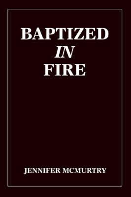 Baptized in Fire by Jennifer McMurtry