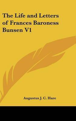 The Life and Letters of Frances Baroness Bunsen V1 by Augustus J.C. Hare