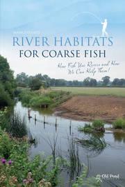 River Habitats for Coarse Fish by Mark Everard