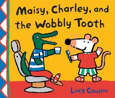 Maisy, Charley, and the Wobbly Tooth by Lucy Cousins image