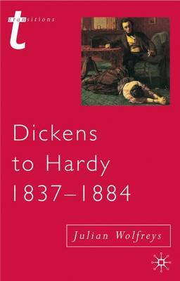 Dickens to Hardy 1837-1884 by Julian Wolfreys