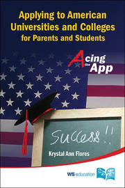 Applying To American Universities And Colleges For Parents And Students: Acing The App by Krystal Flores