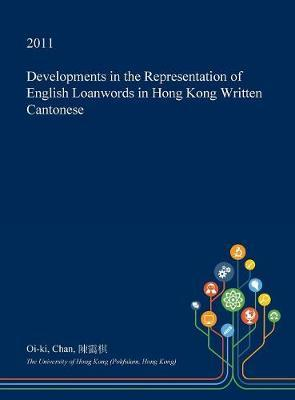 Developments in the Representation of English Loanwords in Hong Kong Written Cantonese by Oi-Ki Chan