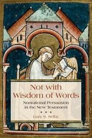 Not with Wisdom of Words by Gary S. Selby