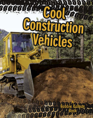 Cool Construction Vehicles by Kelley MacAulay