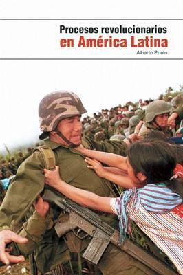 Procesos Revolucionarios En America Latina by Alberto Prieto