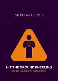 Hit the Ground Kneeling by Stephen Cottrell