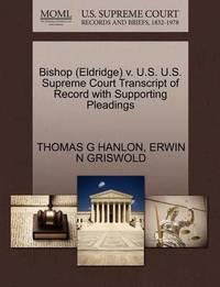 Bishop (Eldridge) V. U.S. U.S. Supreme Court Transcript of Record with Supporting Pleadings by Thomas G Hanlon