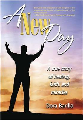 A New Day: A True Story of Faith, Healing, and Miracles by Dora Barilla image