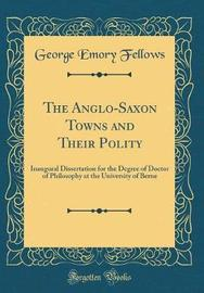 The Anglo-Saxon Towns and Their Polity by George Emory Fellows image