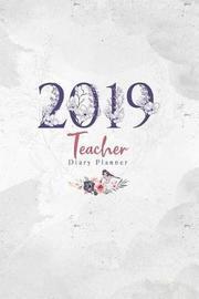 2019 Teacher Diary Planner by Elizabeth Riley