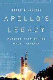 Apollo's Legacy by Roger D Launius