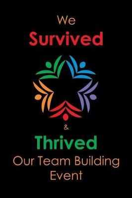 We Survivied & Thrived Our Team Building Event by Team Excellence Publishing