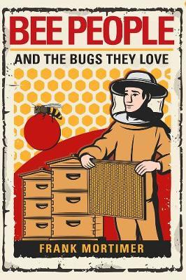 Bee People And The Bugs They Love by Frank Mortimer