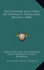 Das Schwarze Buch Oder Die Enthullte Propaganda Belgiens (1838) by Georg Friedrich Heinrich Rheinwald