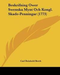 Beskrifning Ower Swenska Mynt Och Kongl. Skade-Penningar (1773) by Carl Reinhold Berch image