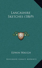 Lancashire Sketches (1869) by Edwin Waugh