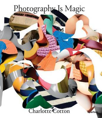 Photography is Magic by Charlotte Cotton