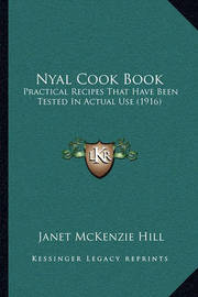 Nyal Cook Book: Practical Recipes That Have Been Tested in Actual Use (1916) by Janet McKenzie Hill