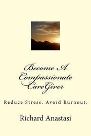 Become a Compassionate Caregiver by Richard Anastasi image