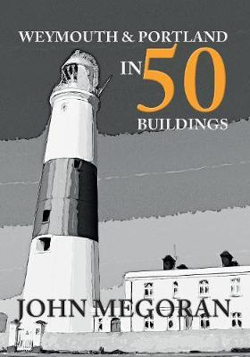 Weymouth & Portland in 50 Buildings by John Megoran