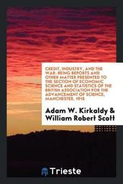 Credit, Industry, and the War by Adam W. Kirkaldy