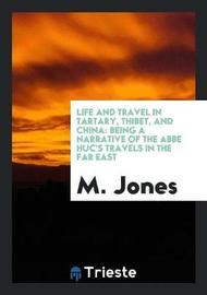 Life and Travel in Tartary, Thibet, and China by M Jones