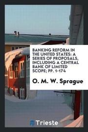 Banking Reform in the United States by O. M. W. Sprague image