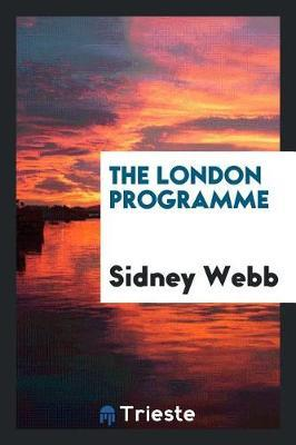 The London Programme by Sidney Webb