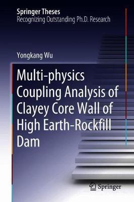 Multi-physics Coupling Analysis of Clayey Core Wall of High Earth-Rockfill Dam by Yongkang Wu