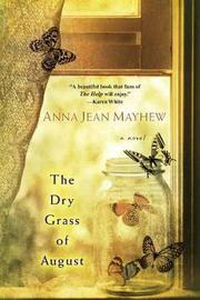 The Dry Grass Of August by Anna Jean Mayhew image