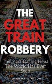 The Great Train Robbery by Roger Harrington