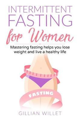 Intermittent fasting for women by Gillian Willet