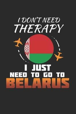 I Don't Need Therapy I Just Need To Go To Belarus by Maximus Designs