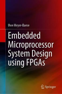 Embedded Microprocessor System Design using FPGAs by Uwe Meyer-Baese