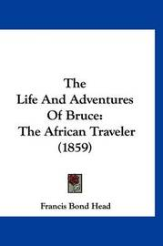 The Life and Adventures of Bruce: The African Traveler (1859) by Francis Bond Head