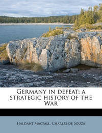 Germany in Defeat; A Strategic History of the War Volume 3 by Charles De Souza